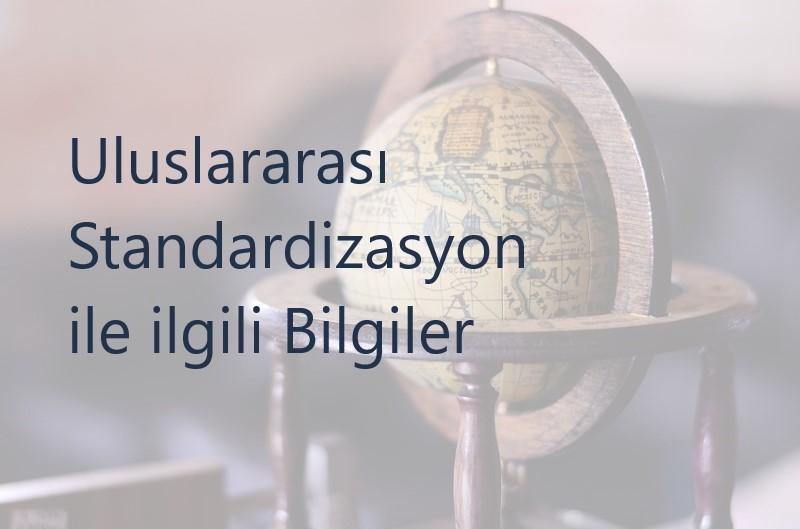 Uluslararası Standardizasyon ile ilgili Bilgiler